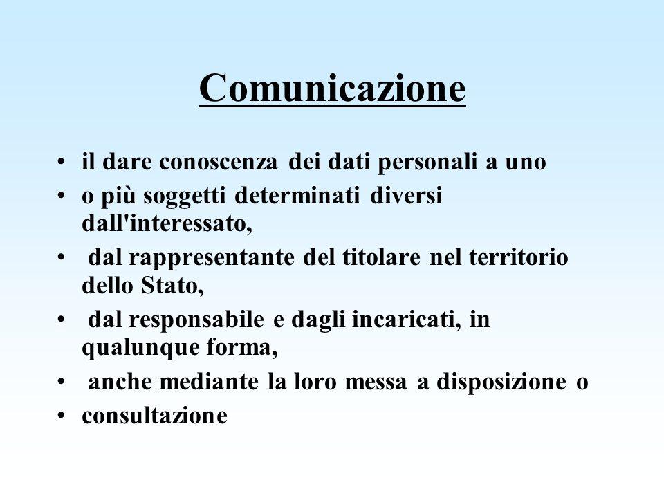 Comunicazione il dare conoscenza dei dati personali a uno o più soggetti determinati diversi dall'interessato, dal rappresentante del titolare nel ter