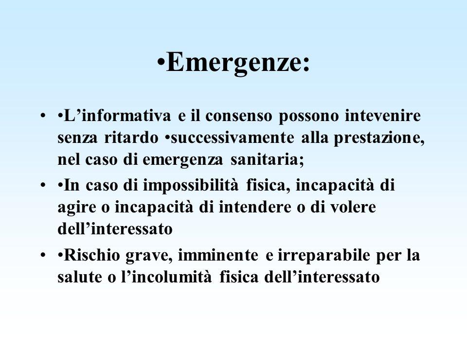 Emergenze: Linformativa e il consenso possono intevenire senza ritardo successivamente alla prestazione, nel caso di emergenza sanitaria; In caso di i