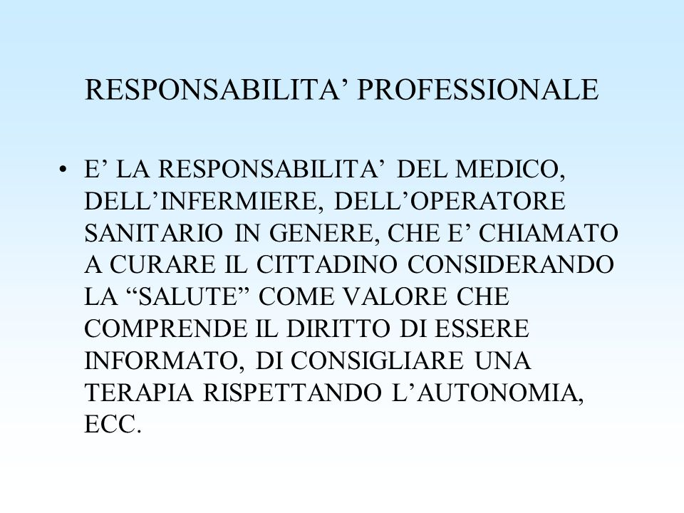 RESPONSABILITA PROFESSIONALE E LA RESPONSABILITA DEL MEDICO, DELLINFERMIERE, DELLOPERATORE SANITARIO IN GENERE, CHE E CHIAMATO A CURARE IL CITTADINO C