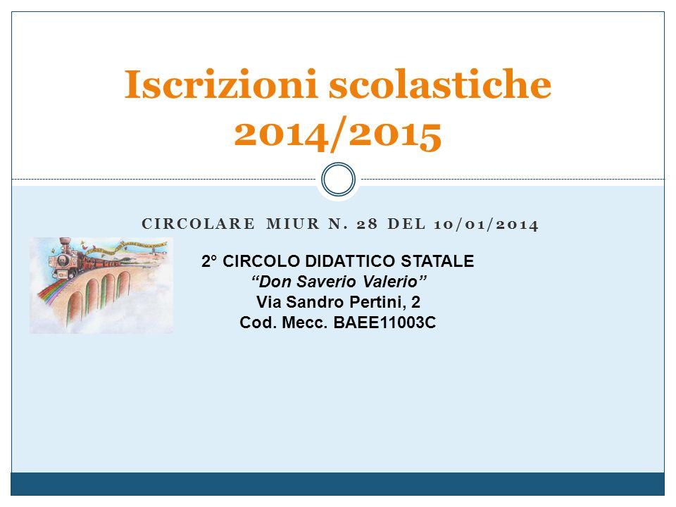 CIRCOLARE MIUR N. 28 DEL 10/01/2014 Iscrizioni scolastiche 2014/2015 2° CIRCOLO DIDATTICO STATALE Don Saverio Valerio Via Sandro Pertini, 2 Cod. Mecc.