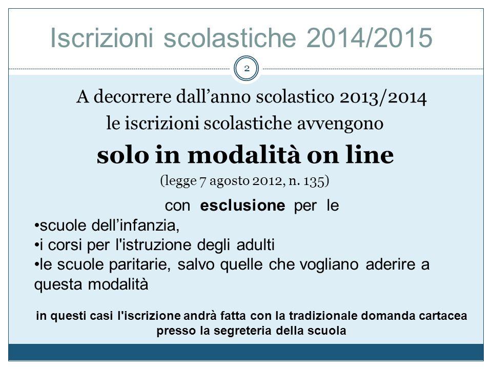 A decorrere dallanno scolastico 2013/2014 le iscrizioni scolastiche avvengono solo in modalità on line (legge 7 agosto 2012, n. 135) 2 con esclusione