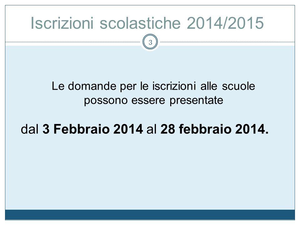 3 Le domande per le iscrizioni alle scuole possono essere presentate dal 3 Febbraio 2014 al 28 febbraio 2014. Iscrizioni scolastiche 2014/2015