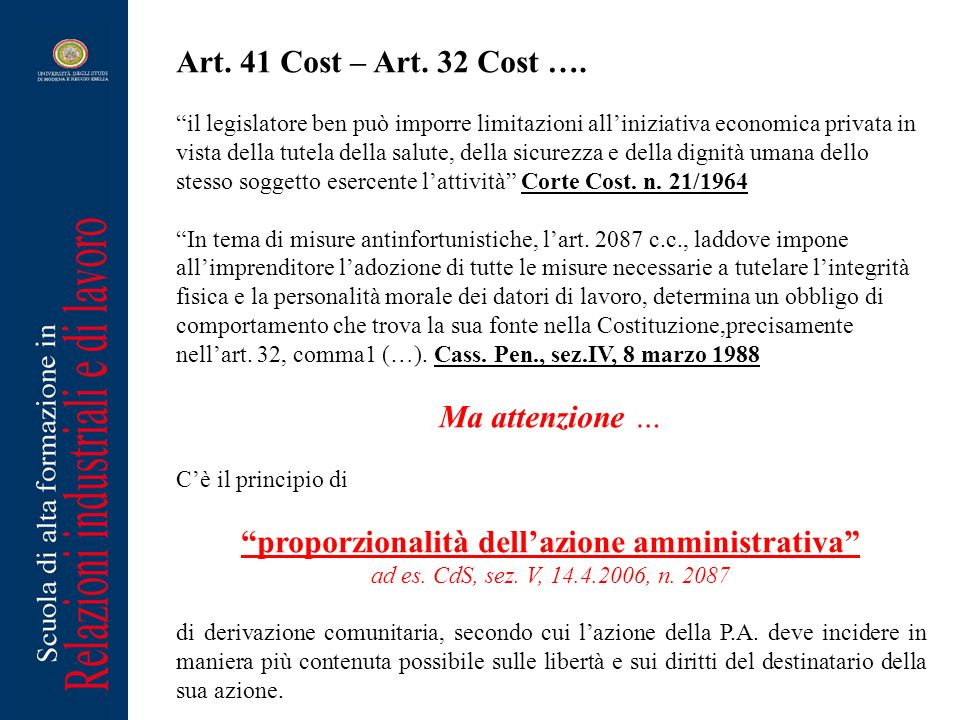 Art. 41 Cost – Art. 32 Cost …. il legislatore ben può imporre limitazioni alliniziativa economica privata in vista della tutela della salute, della si