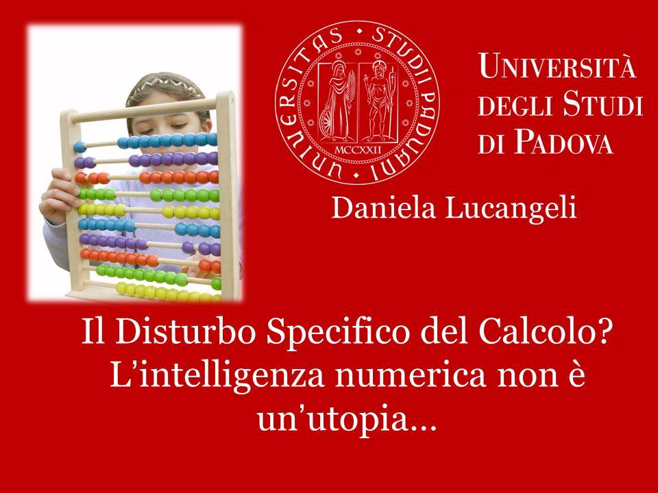 Il Disturbo Specifico del Calcolo? Lintelligenza numerica non è unutopia… Daniela Lucangeli
