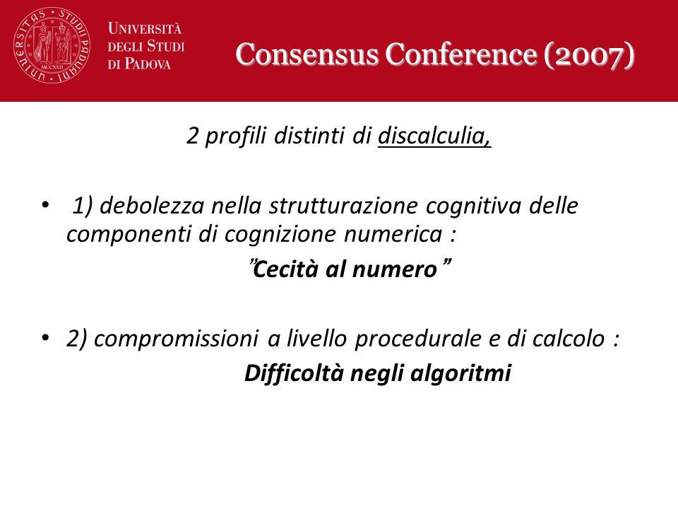 Consensus Conference (2007) Consensus Conference (2007) 2 profili distinti di discalculia, 1) debolezza nella strutturazione cognitiva delle component