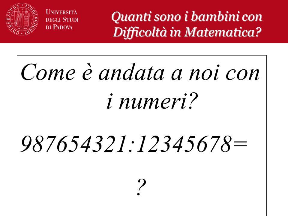 Come è andata a noi con i numeri? 987654321:12345678= ? Quanti sono i bambini con Difficoltà in Matematica?