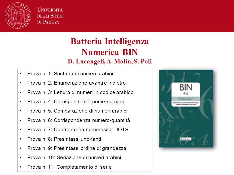 Batteria Intelligenza Numerica BIN D. Lucangeli, A. Molin, S. Poli Prova n. 1: Scrittura di numeri arabici Prova n. 2: Enumerazione avanti e indietro