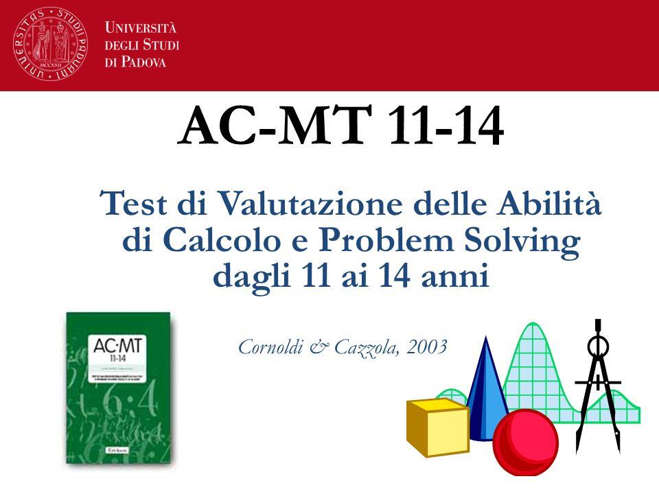 AC-MT 11-14 Test di Valutazione delle Abilità di Calcolo e Problem Solving dagli 11 ai 14 anni Cornoldi & Cazzola, 2003