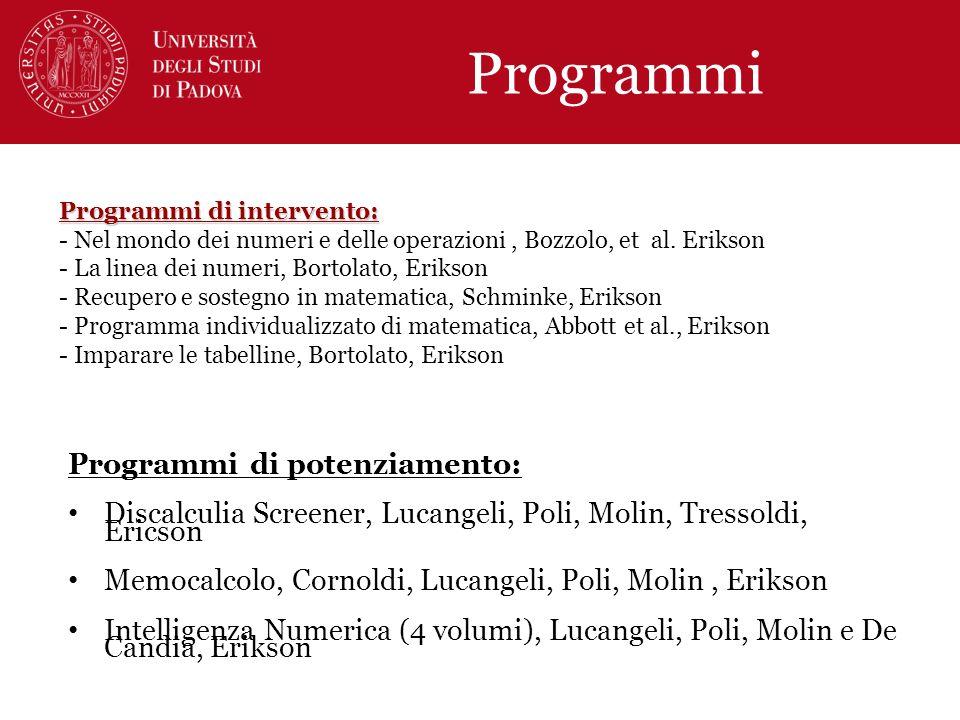 Programmi di intervento: Programmi di intervento: - Nel mondo dei numeri e delle operazioni, Bozzolo, et al. Erikson - La linea dei numeri, Bortolato,
