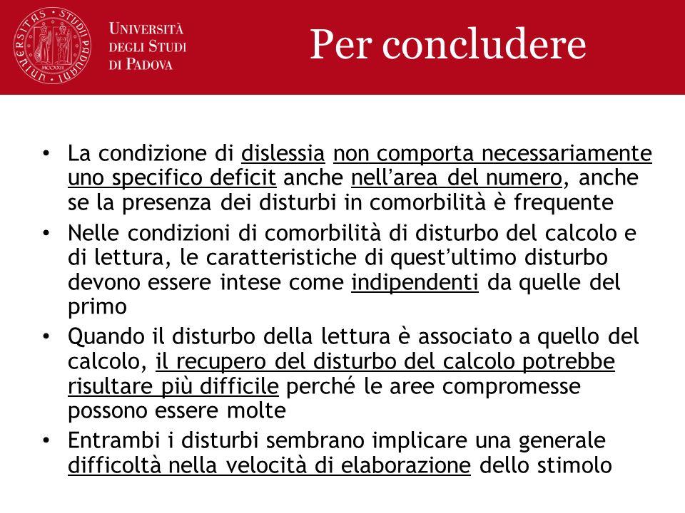 Per concludere La condizione di dislessia non comporta necessariamente uno specifico deficit anche nellarea del numero, anche se la presenza dei distu