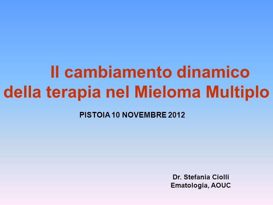 Il cambiamento dinamico della terapia nel Mieloma Multiplo PISTOIA 10 NOVEMBRE 2012 Dr.