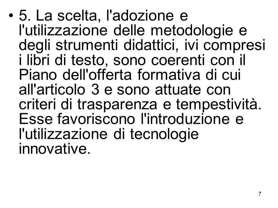 7 5. La scelta, l'adozione e l'utilizzazione delle metodologie e degli strumenti didattici, ivi compresi i libri di testo, sono coerenti con il Piano