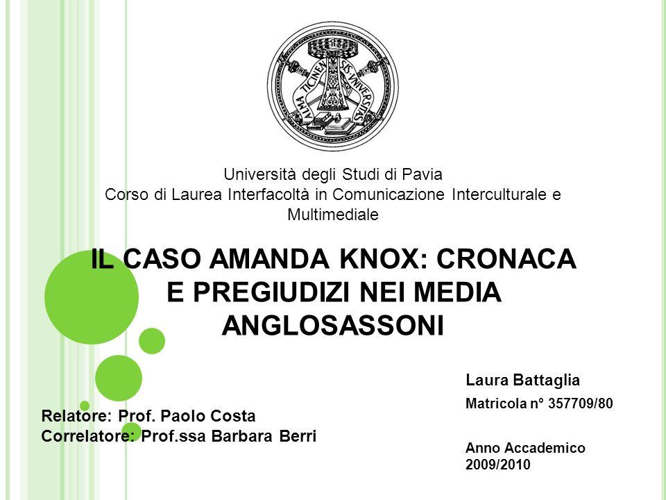 IL CASO AMANDA KNOX: CRONACA E PREGIUDIZI NEI MEDIA ANGLOSASSONI Laura Battaglia Matricola n° 357709/80 Anno Accademico 2009/2010 Università degli Stu
