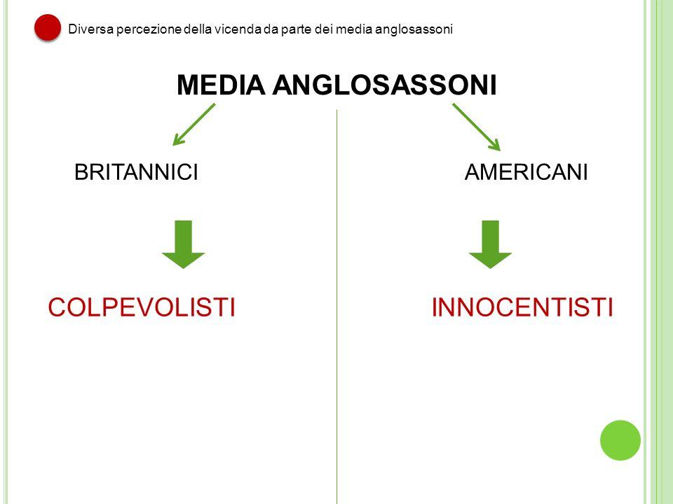 MEDIA ANGLOSASSONI BRITANNICI COLPEVOLISTI Diversa percezione della vicenda da parte dei media anglosassoni AMERICANI INNOCENTISTI