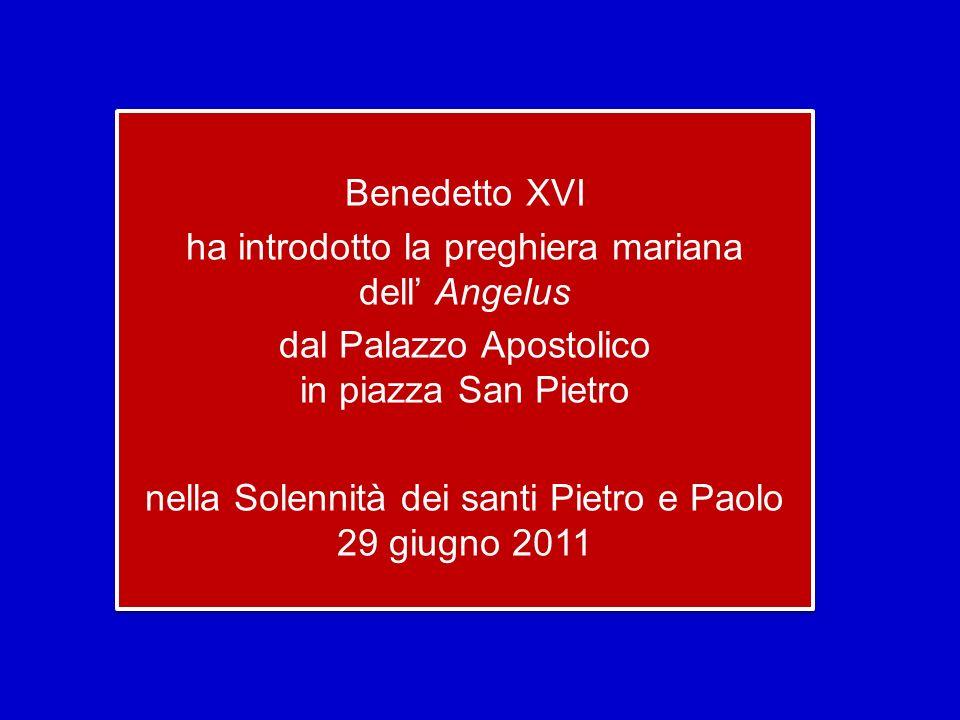 Benedetto XVI ha introdotto la preghiera mariana dell Angelus dal Palazzo Apostolico in piazza San Pietro nella Solennità dei santi Pietro e Paolo 29 giugno 2011 Benedetto XVI ha introdotto la preghiera mariana dell Angelus dal Palazzo Apostolico in piazza San Pietro nella Solennità dei santi Pietro e Paolo 29 giugno 2011