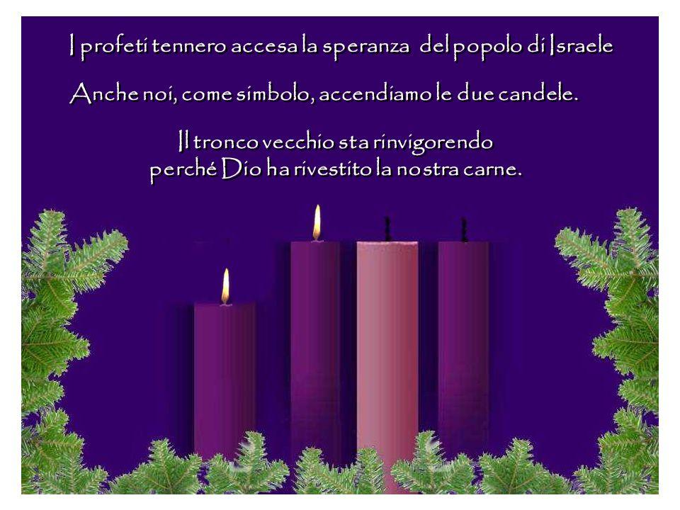 I profeti tennero accesa la speranza del popolo di Israele Anche noi, come simbolo, accendiamo le due candele.