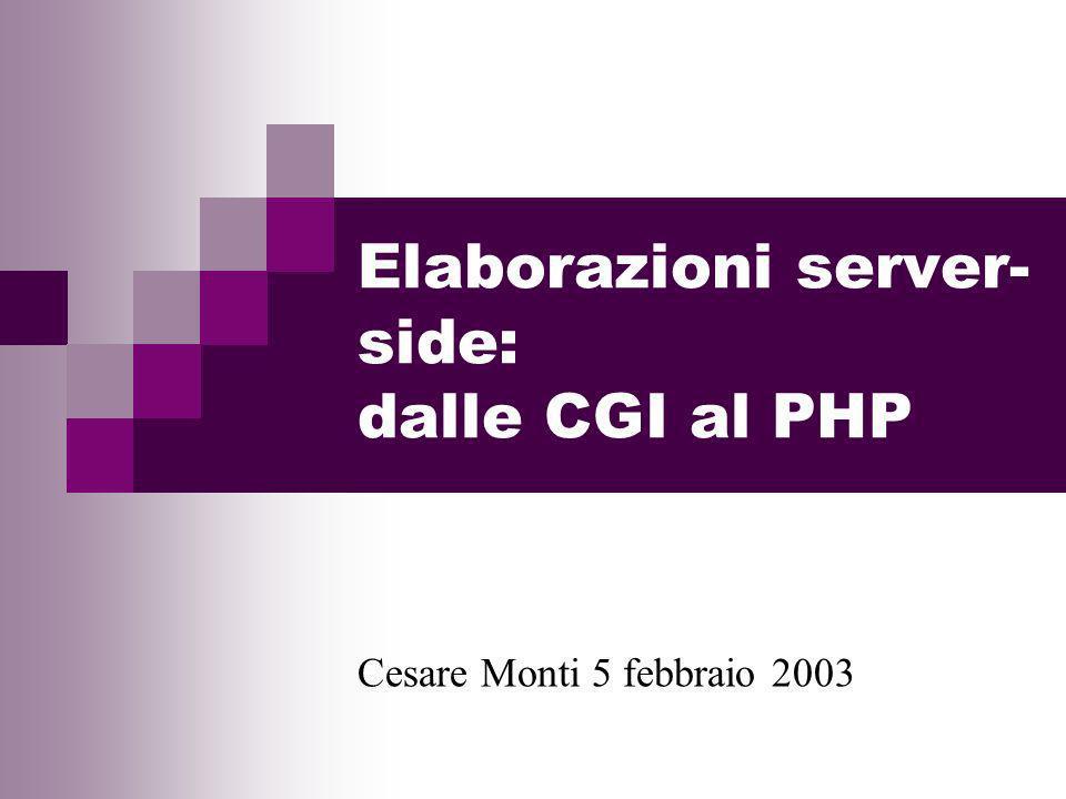 Elaborazioni server- side: dalle CGI al PHP Cesare Monti 5 febbraio 2003