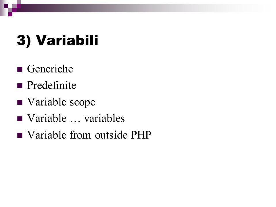 3) Variabili Generiche Predefinite Variable scope Variable … variables Variable from outside PHP
