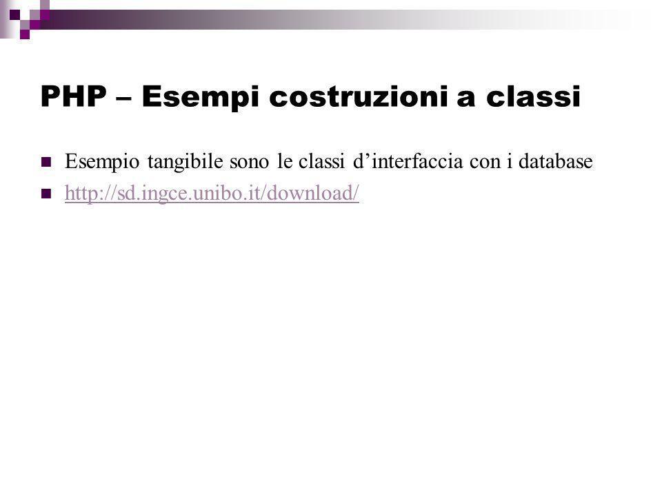 PHP – Esempi costruzioni a classi Esempio tangibile sono le classi dinterfaccia con i database http://sd.ingce.unibo.it/download/