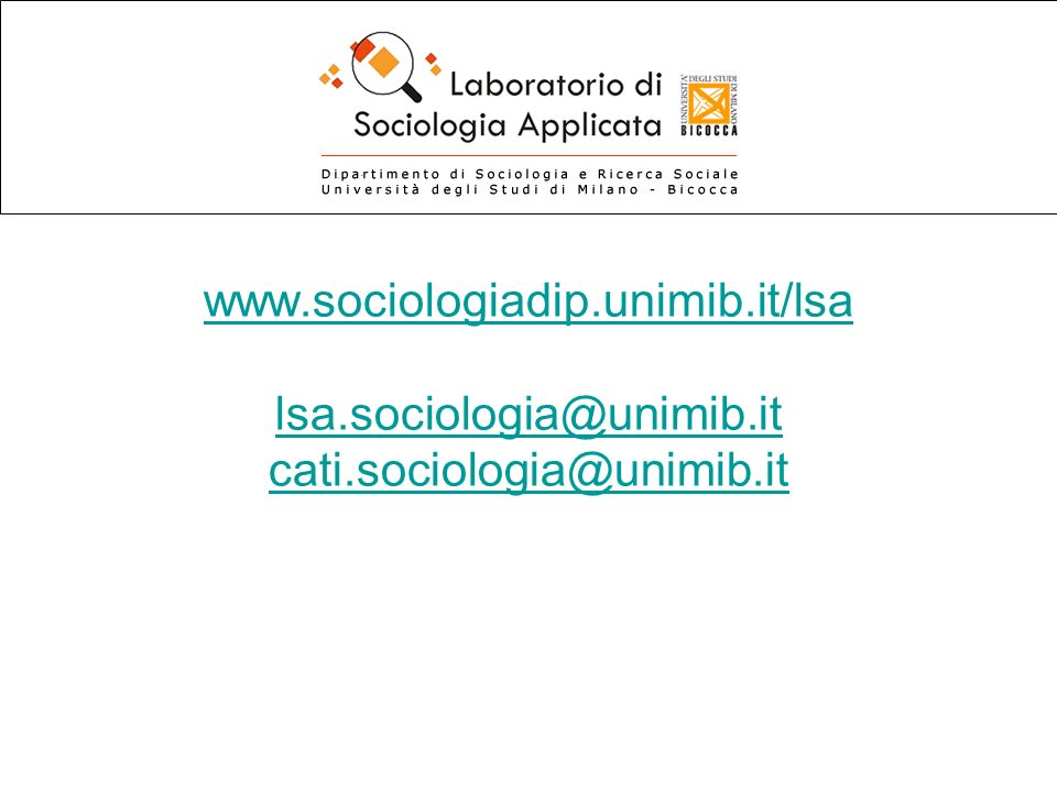www.sociologiadip.unimib.it/lsa lsa.sociologia@unimib.it cati.sociologia@unimib.it