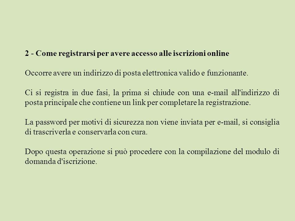 2 - Come registrarsi per avere accesso alle iscrizioni online Occorre avere un indirizzo di posta elettronica valido e funzionante. Ci si registra in