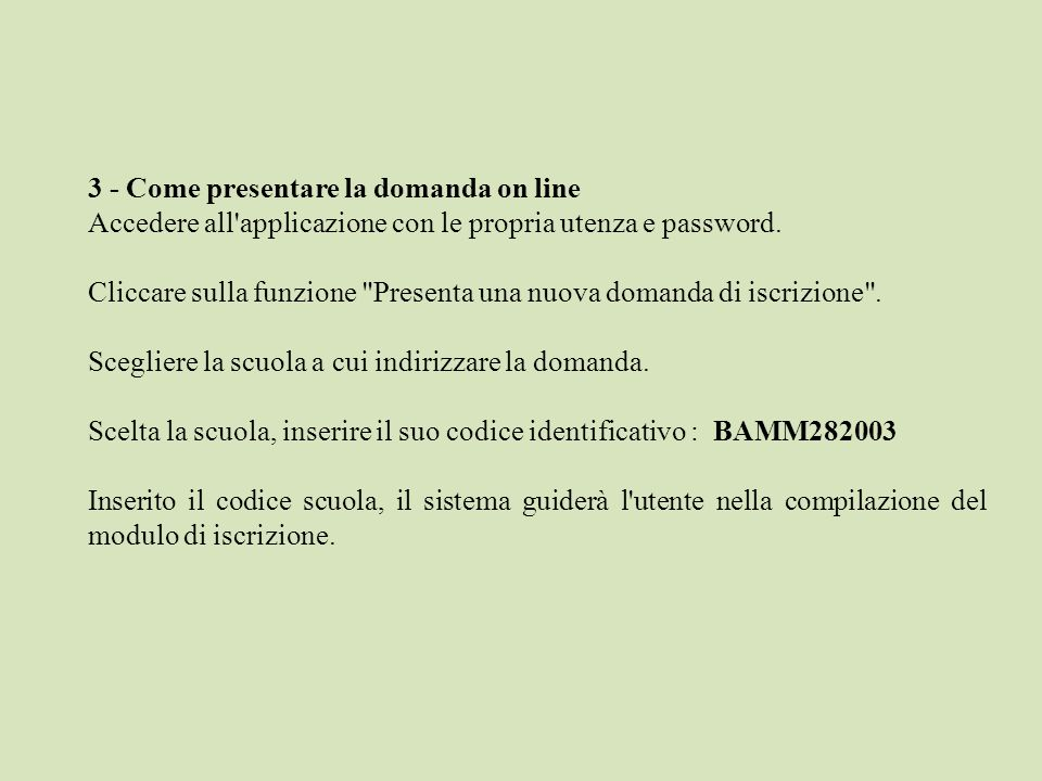 3 - Come presentare la domanda on line Accedere all applicazione con le propria utenza e password.
