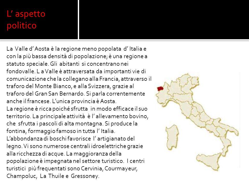 L aspetto politico La Valle d Aosta è la regione meno popolata d Italia e con la più bassa densità di popolazione; è una regione a statuto speciale.