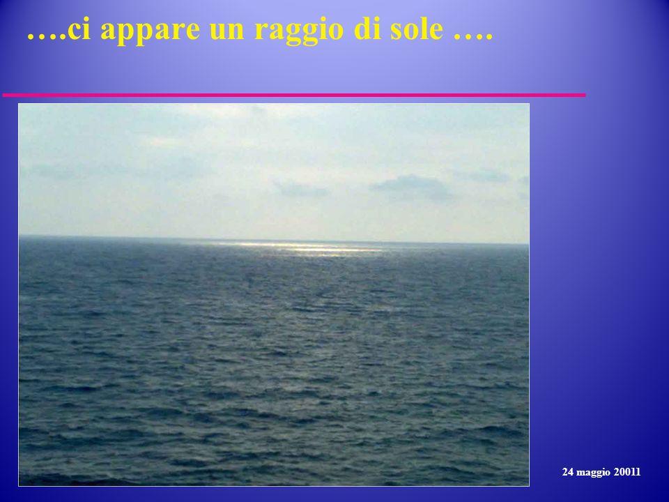 ….ci appare un raggio di sole …. 24 maggio 20011