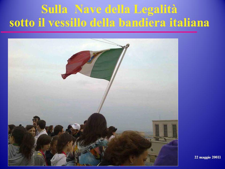 Sulla Nave della Legalità sotto il vessillo della bandiera italiana 22 maggio 20011