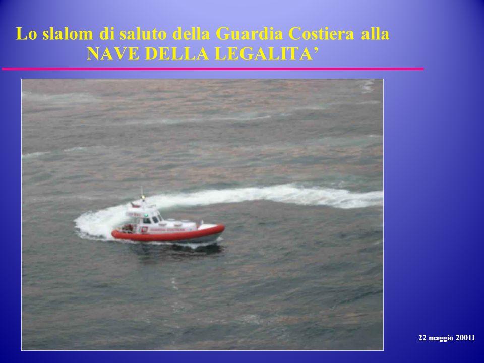 Lo slalom di saluto della Guardia Costiera alla NAVE DELLA LEGALITA 22 maggio 20011