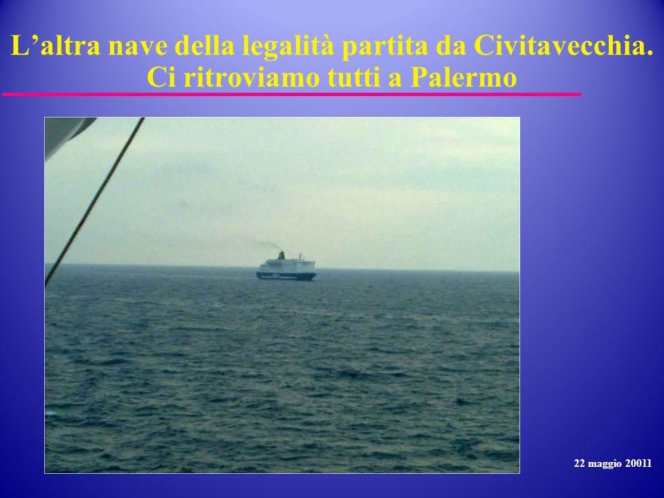 Laltra nave della legalità partita da Civitavecchia. Ci ritroviamo tutti a Palermo 22 maggio 20011
