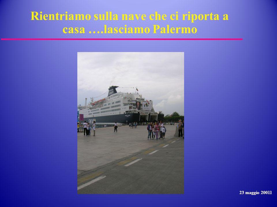 Rientriamo sulla nave che ci riporta a casa ….lasciamo Palermo 23 maggio 20011