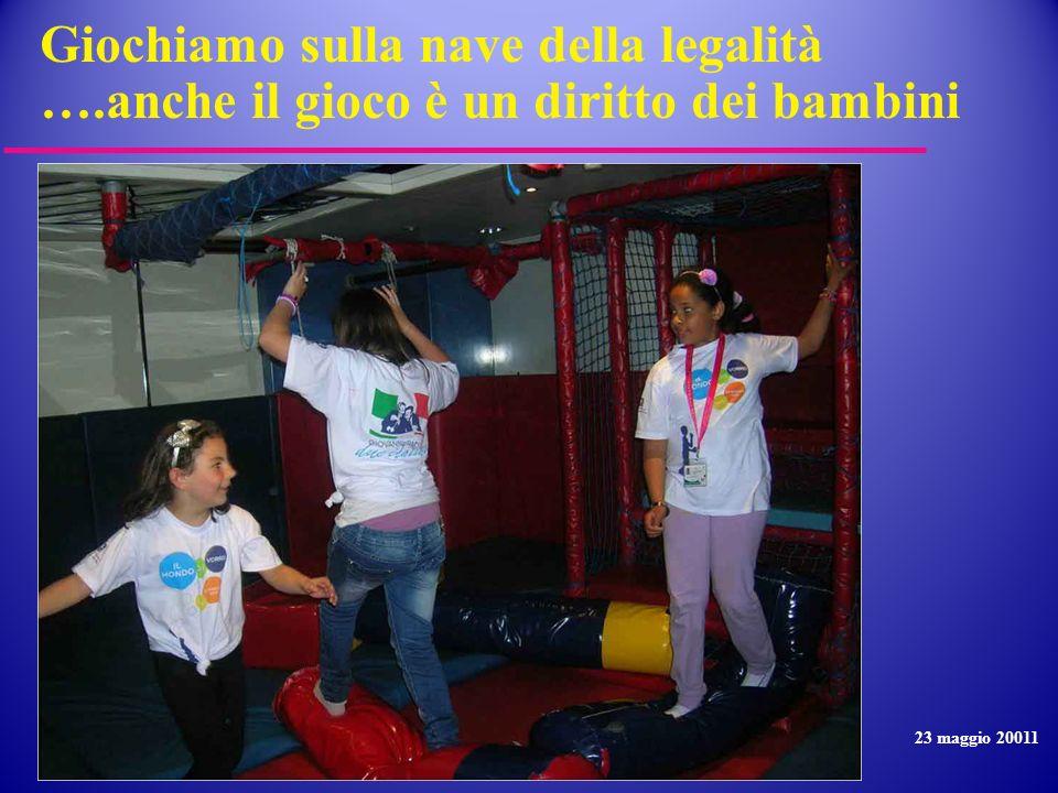 Giochiamo sulla nave della legalità ….anche il gioco è un diritto dei bambini 23 maggio 20011