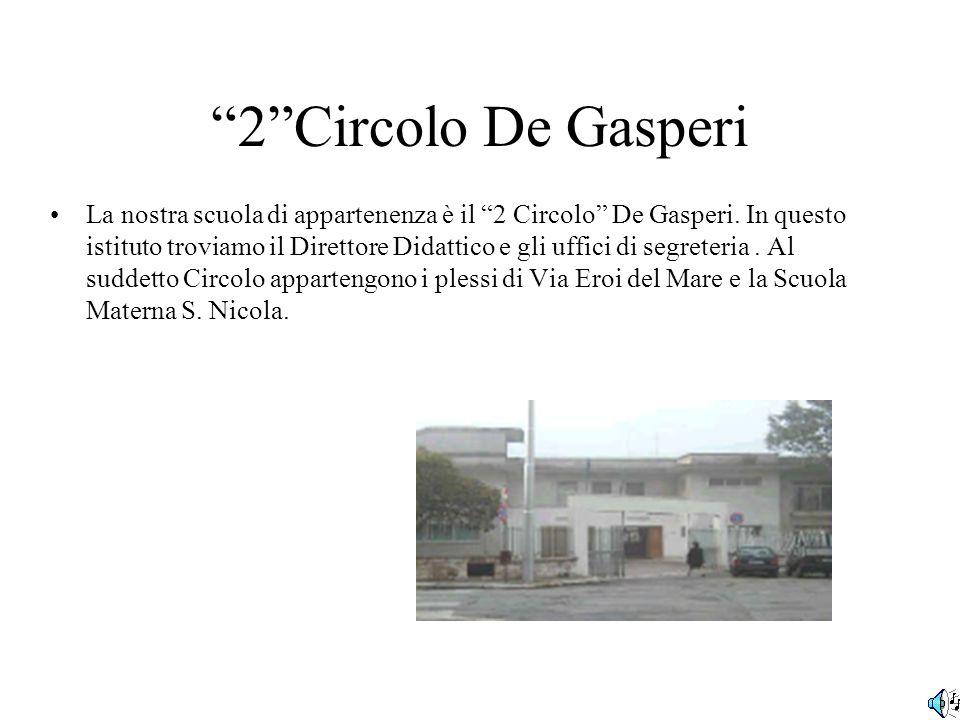 2Circolo De Gasperi La nostra scuola di appartenenza è il 2 Circolo De Gasperi.