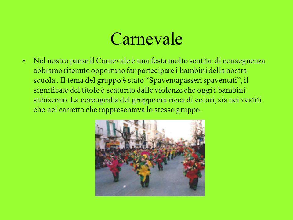 Carnevale Nel nostro paese il Carnevale è una festa molto sentita: di conseguenza abbiamo ritenuto opportuno far partecipare i bambini della nostra scuola.
