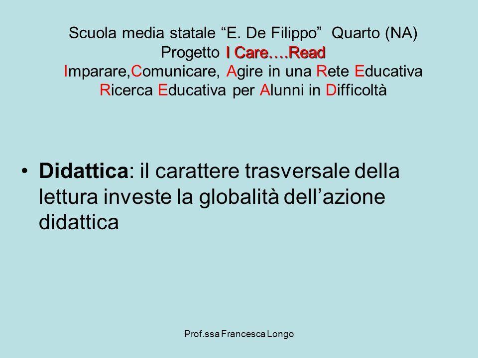 Prof.ssa Francesca Longo Didattica: il carattere trasversale della lettura investe la globalità dellazione didattica I Care….Read Scuola media statale