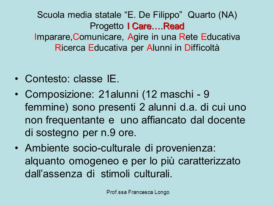 Contesto: classe IE. Composizione: 21alunni (12 maschi - 9 femmine) sono presenti 2 alunni d.a. di cui uno non frequentante e uno affiancato dal docen