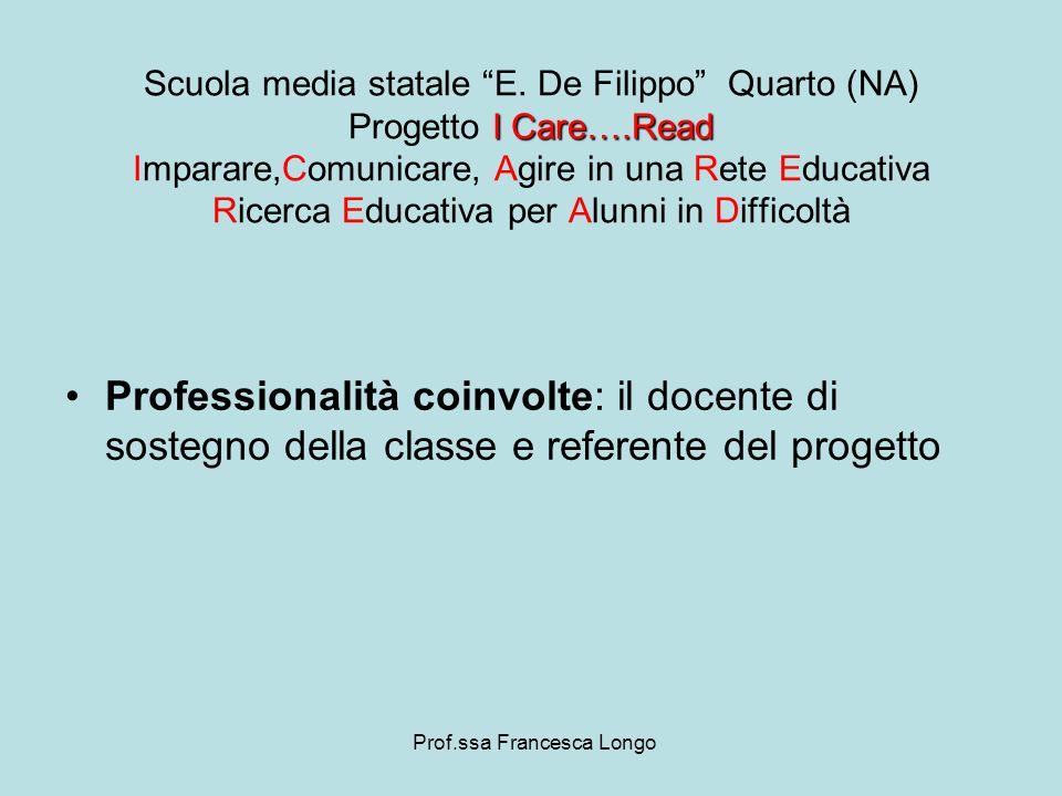 Professionalità coinvolte: il docente di sostegno della classe e referente del progetto Prof.ssa Francesca Longo I Care….Read Scuola media statale E.
