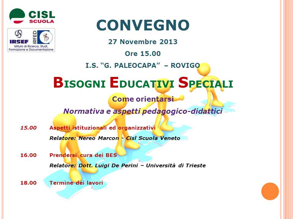 CONVEGNO 27 Novembre 2013 Ore 15.00 I.S. G. PALEOCAPA – ROVIGO B ISOGNI E DUCATIVI S PECIALI Come orientarsi Normativa e aspetti pedagogico-didattici