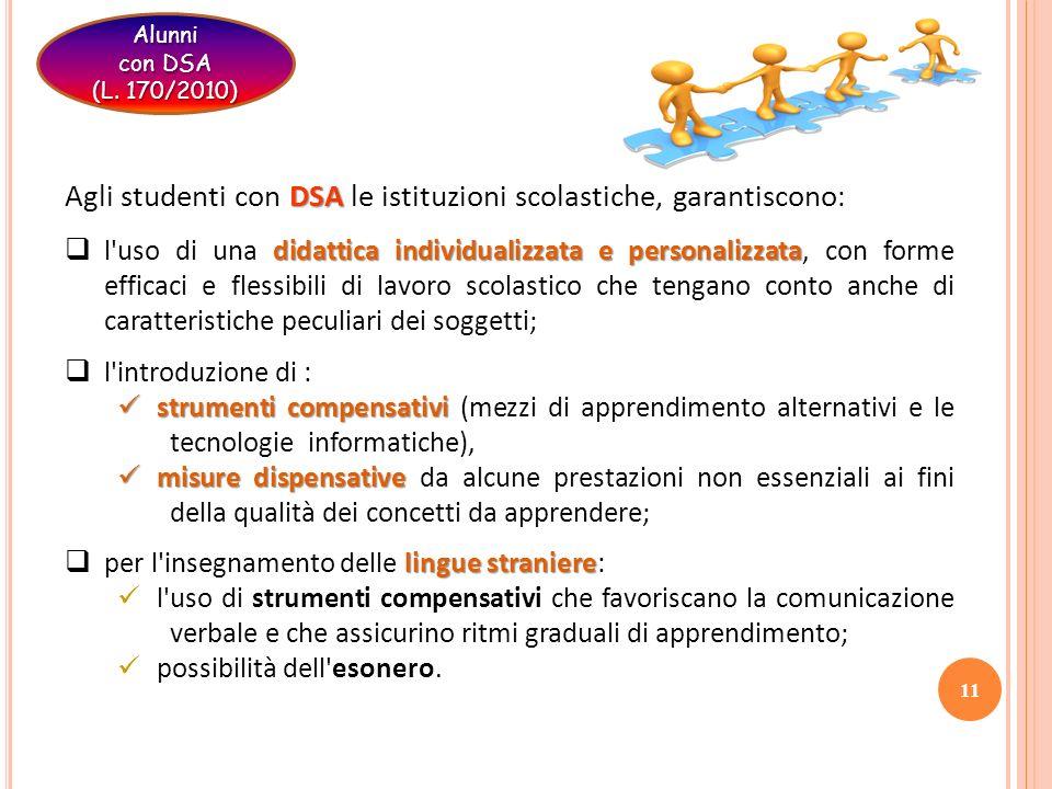 11 DSA Agli studenti con DSA le istituzioni scolastiche, garantiscono : didattica individualizzata e personalizzata l'uso di una didattica individuali