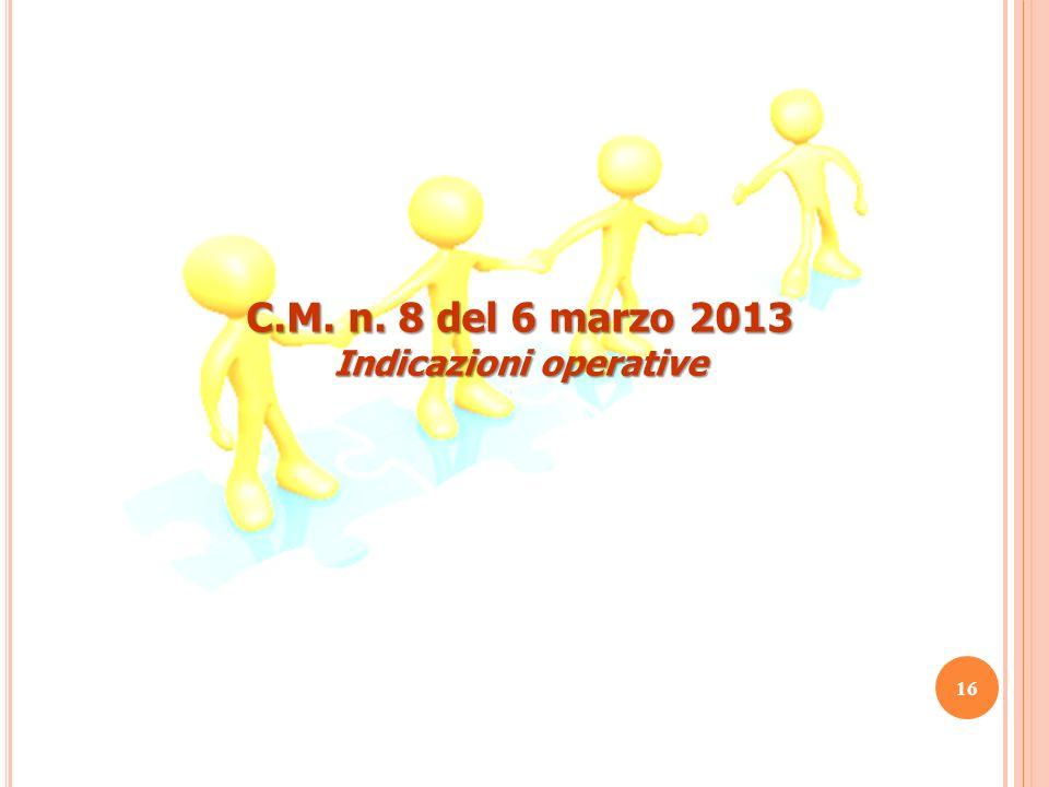 C.M. n. 8 del 6 marzo 2013 Indicazioni operative 16