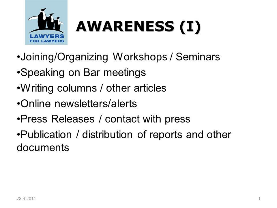AWARENESS (I) Joining/Organizing Workshops / Seminars Speaking on Bar meetings Writing columns / other articles Online newsletters/alerts Press Releas