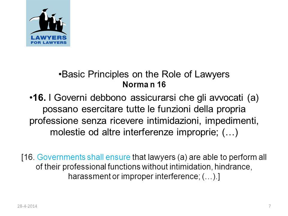 Basic Principles on the Role of Lawyers Norma n 16 16. I Governi debbono assicurarsi che gli avvocati (a) possano esercitare tutte le funzioni della p
