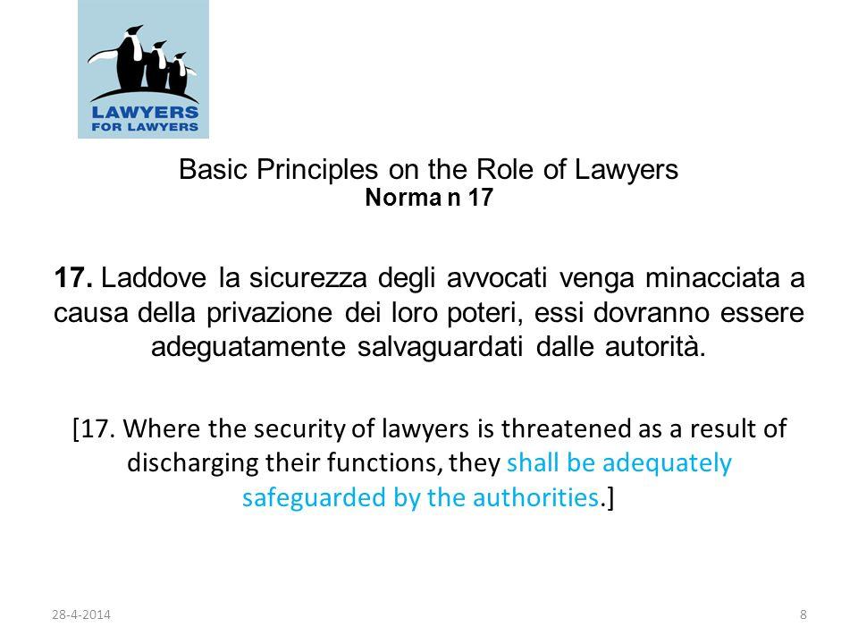 Basic Principles on the Role of Lawyers Norma n 17 17. Laddove la sicurezza degli avvocati venga minacciata a causa della privazione dei loro poteri,