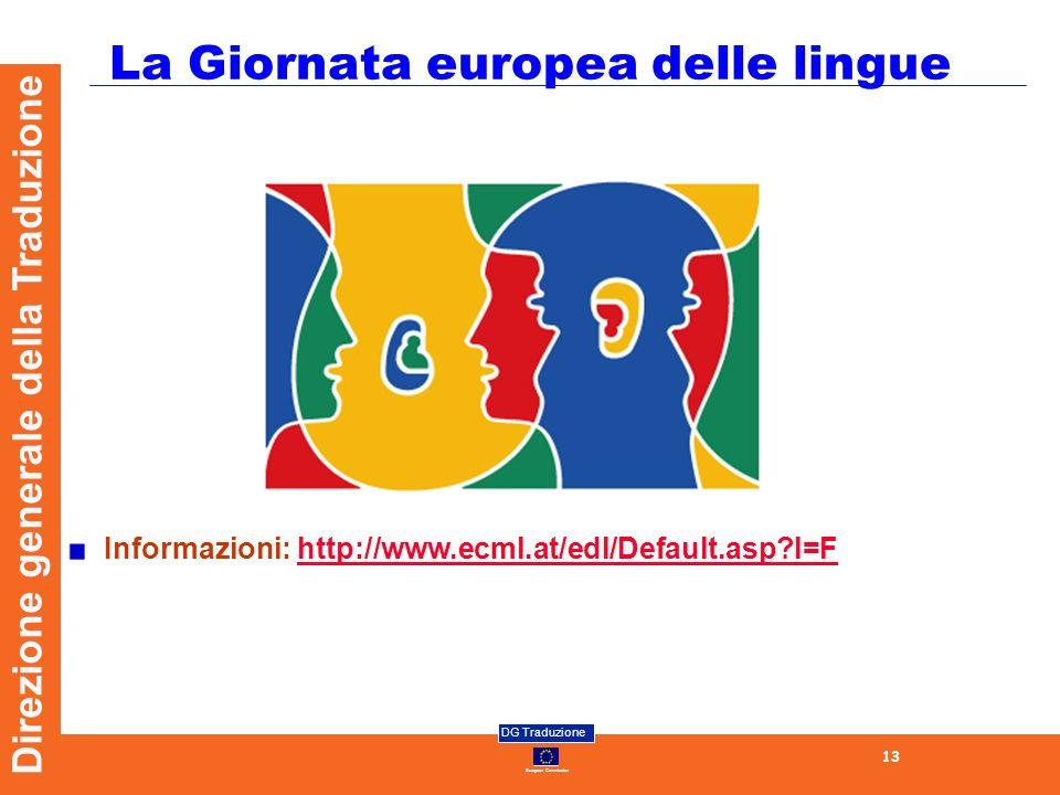European Commission DG Traduzione 13 Direzione generale della Traduzione La Giornata europea delle lingue Informazioni: http://www.ecml.at/edl/Default.asp l=Fhttp://www.ecml.at/edl/Default.asp l=F