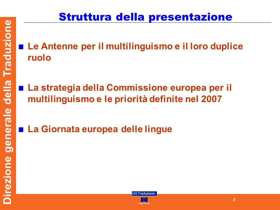European Commission DG Traduzione 13 Direzione generale della Traduzione La Giornata europea delle lingue Informazioni: http://www.ecml.at/edl/Default.asp?l=Fhttp://www.ecml.at/edl/Default.asp?l=F