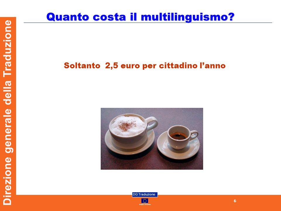 European Commission DG Traduzione 6 Direzione generale della Traduzione Quanto costa il multilinguismo.
