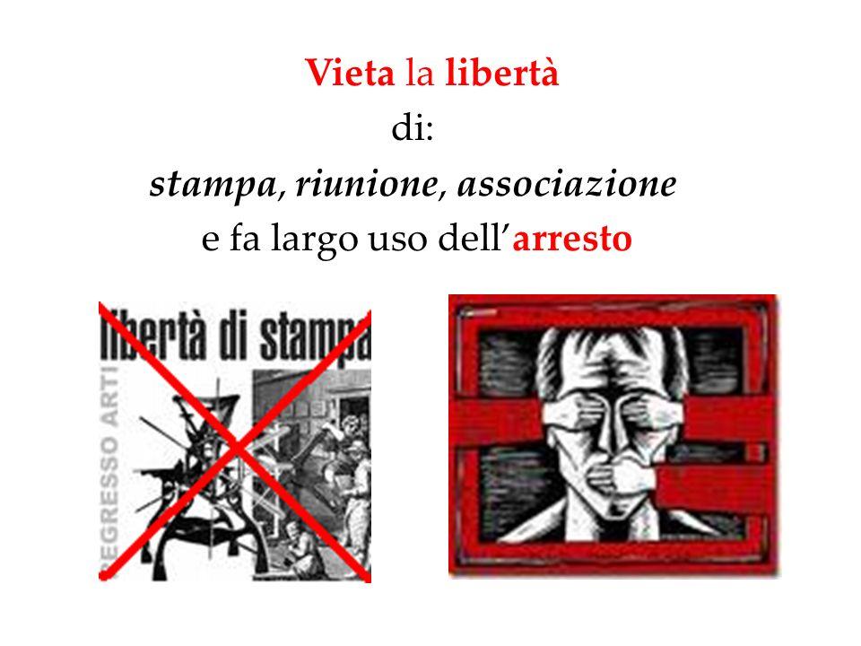 Vieta la libertà di: stampa, riunione, associazione e fa largo uso dellarresto