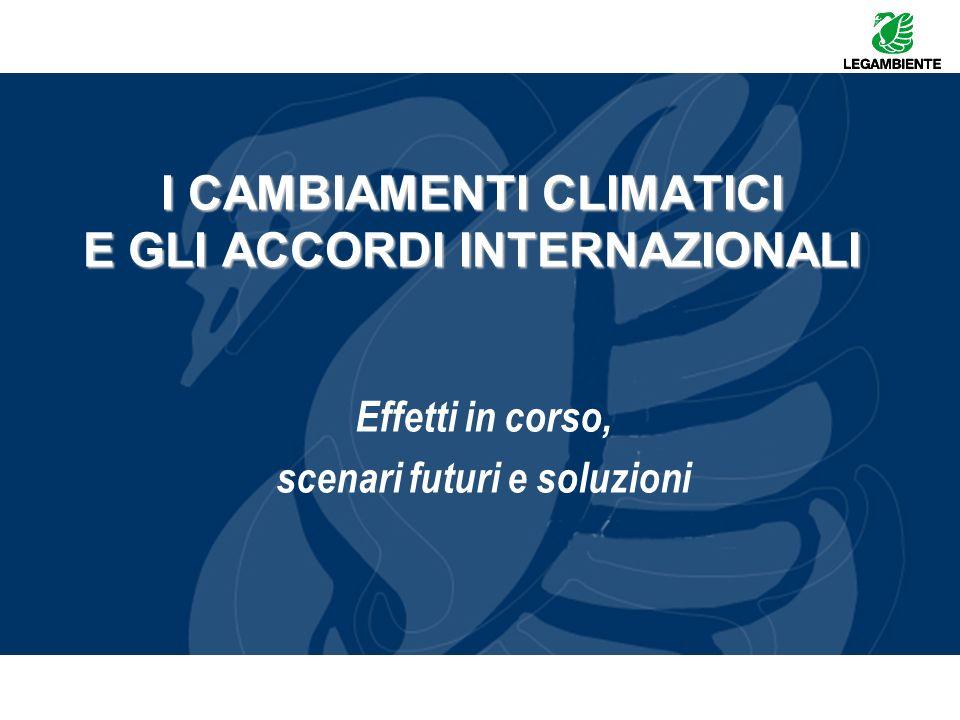 I CAMBIAMENTI CLIMATICI E GLI ACCORDI INTERNAZIONALI Effetti in corso, scenari futuri e soluzioni