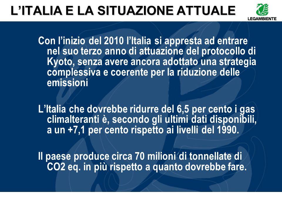 LITALIA E LA SITUAZIONE ATTUALE Con linizio del 2010 lItalia si appresta ad entrare nel suo terzo anno di attuazione del protocollo di Kyoto, senza av
